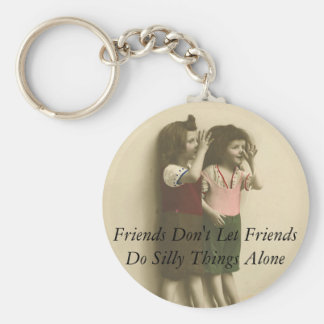 Friends Don't Let Friends Do Silly Things Alone Basic Round Button Keychain