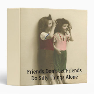 Friends Don't Let Friends Do Silly Things Alone Binder