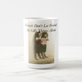 Friends Don't Let Friends Do Silly Things Alone Coffee Mug
