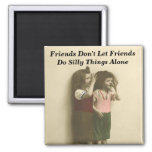 Friends Don't Let Friends Do Silly Things Alone Refrigerator Magnets