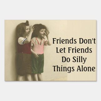 Friends Don't Let Friends Do Silly Things Alone Lawn Sign
