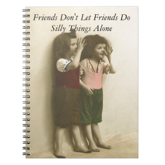 Friends Don't Let Friends Do Silly Things Alone Notebook