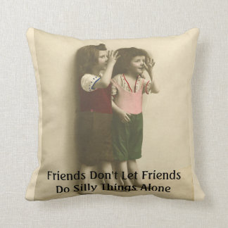 Friends Don't Let Friends Do Silly Things Alone Throw Pillow