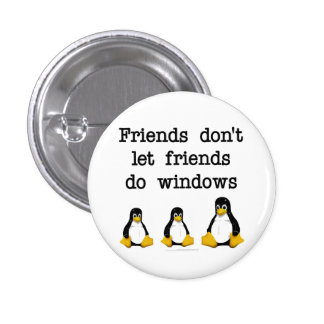 Friends don't let friends do windows 1 inch round button