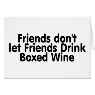 Friends Dont Let Friends Drink Boxed Wine Greeting Card