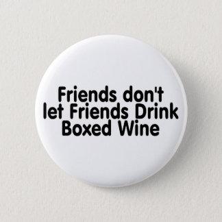 Friends Dont Let Friends Drink Boxed Wine Pinback Button