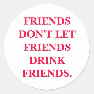 FRIENDS DON'T LET FRIENDS DRINK FRIENDS. CLASSIC ROUND STICKER