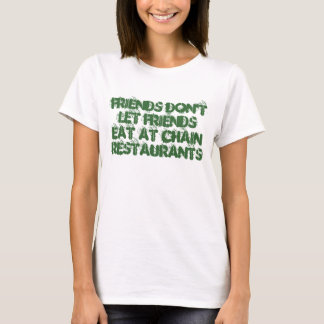 Friends don't let friends eat at Chain restaurants T-Shirt