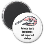 Friends don't let friends eat import... refrigerator magnets