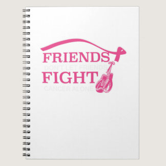 Friends Don't Let Friends Fight Cancer Alone Notebook