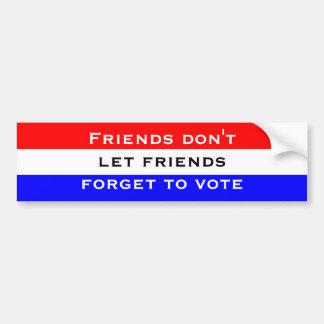 Friends Don't Let Friends Forget to Vote Bumper Sticker
