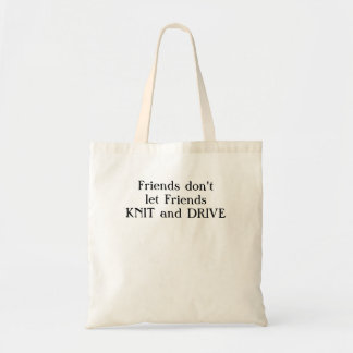 Friends don't let friends knit and drive. tote bag