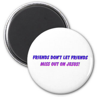 Friends don't let friends miss out on Jesus 2 Inch Round Magnet