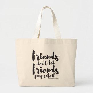 Friends Don't Let Friends Pay Retail - Jumbo Bag
