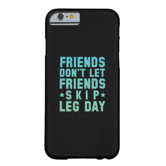 Friends Don't Let Friends Skip Leg Day Barely There iPhone 6 Case