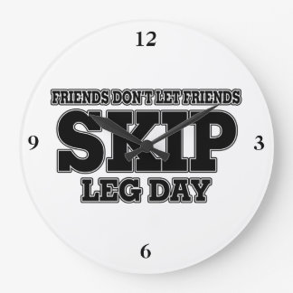 Friends Don't Let Friends Skip Leg Day Large Clock