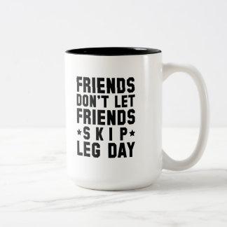 Friends Don't Let Friends Skip Leg Day Two-Tone Coffee Mug