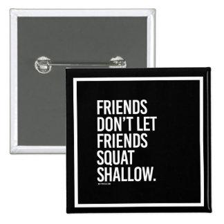 Friends don't let friends squat shallow -   Traini Pinback Button