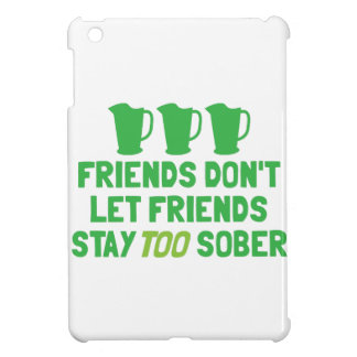 FRIENDS don't let FRIENDS stay too SOBER! iPad Mini Cover