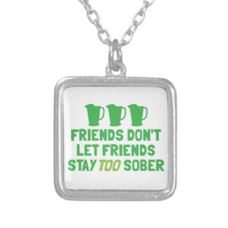 FRIENDS don't let FRIENDS stay too SOBER! Pendants