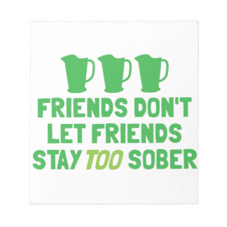 FRIENDS don't let FRIENDS stay too SOBER! Notepad