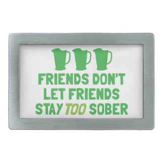 FRIENDS don't let FRIENDS stay too SOBER! Rectangular Belt Buckle
