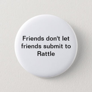 FRIENDS DON'T LET FRIENDS SUBMIT TO RATTLE pin