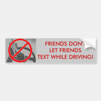 Friends Don't Let Friends Text and Driver Bumper Sticker