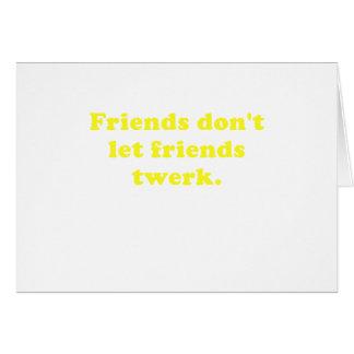 Friends Dont Let Friends Twerk Card