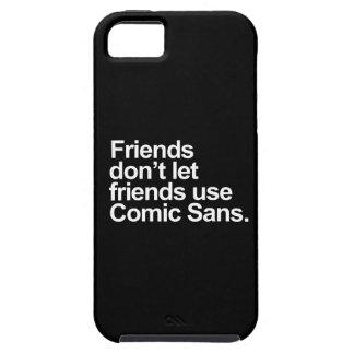 Friends don't let friends use Comic Sans iPhone 5 Covers