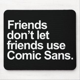 Friends don't let friends use Comic Sans Mouse Pad