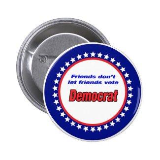 Friends don't let friends vote Democrat 2 Inch Round Button