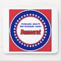 Friends don't let friends vote Democrat Mouse Pad