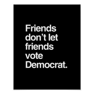 FRIENDS DON'T LET FRIENDS VOTE DEMOCRAT -.png Poster