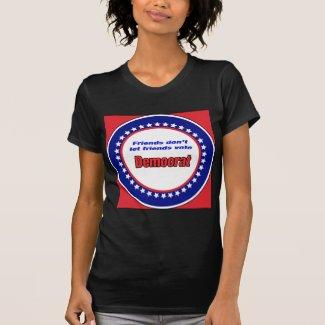 Friends don't let friends vote Democrat Tee Shirts