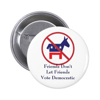 Friends Don't Let Friends Vote Democratic Button