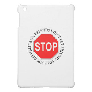Friends Don't Let Friends Vote For Republicans iPad Mini Case