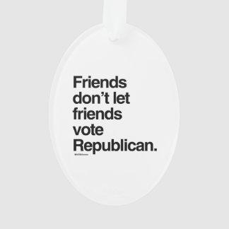 FRIENDS DON'T LET FRIENDS VOTE REPUBLICAN