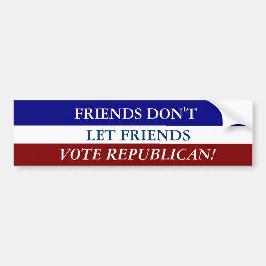 FRIENDS DON'T LET FRIENDS VOTE REPUBLICAN BUMPER STICKER