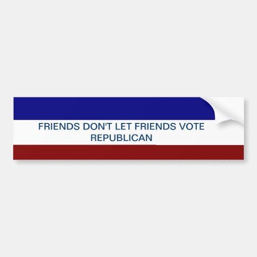 FRIENDS DON'T LET FRIENDS VOTE REPUBLICAN CAR BUMPER STICKER