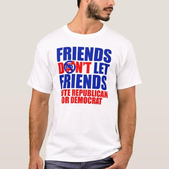 Friends Don't Let Friends Vote T-Shirt