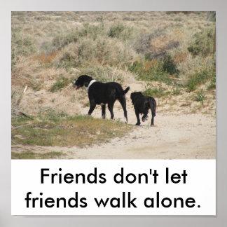 Friends don't let friends walk alone. posters