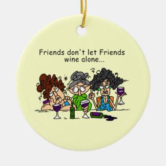 Friends don't let friends wine alone ceramic ornament