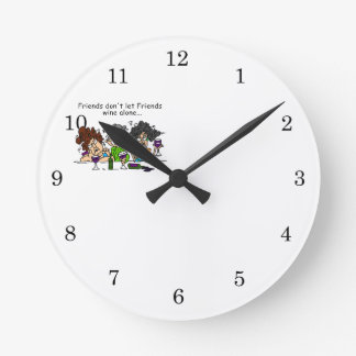 Friends don't let friends wine alone round wallclocks