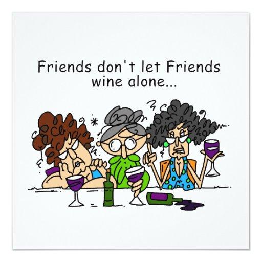 Friends don't let friends wine alone 5.25x5.25 square paper invitation card