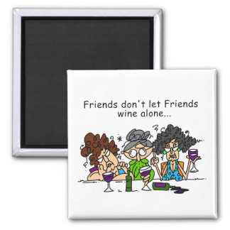 Friends don't let friends wine alone refrigerator magnet