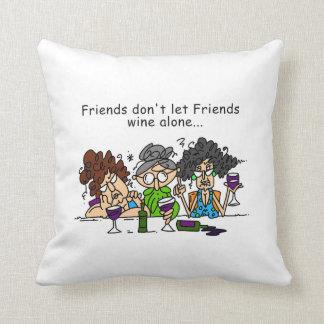 Friends don't let friends wine alone pillows