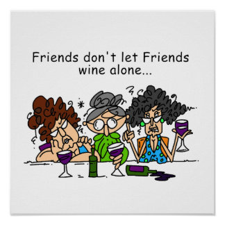 Friends don't let friends wine alone poster