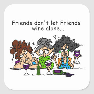 Friends don't let friends wine alone square sticker
