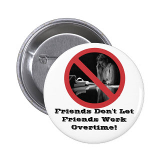 Friends Don't Let Friends Work Overtime Buttons